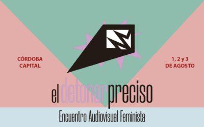 El Detonar Preciso Encuentro Audiovisual Feminista